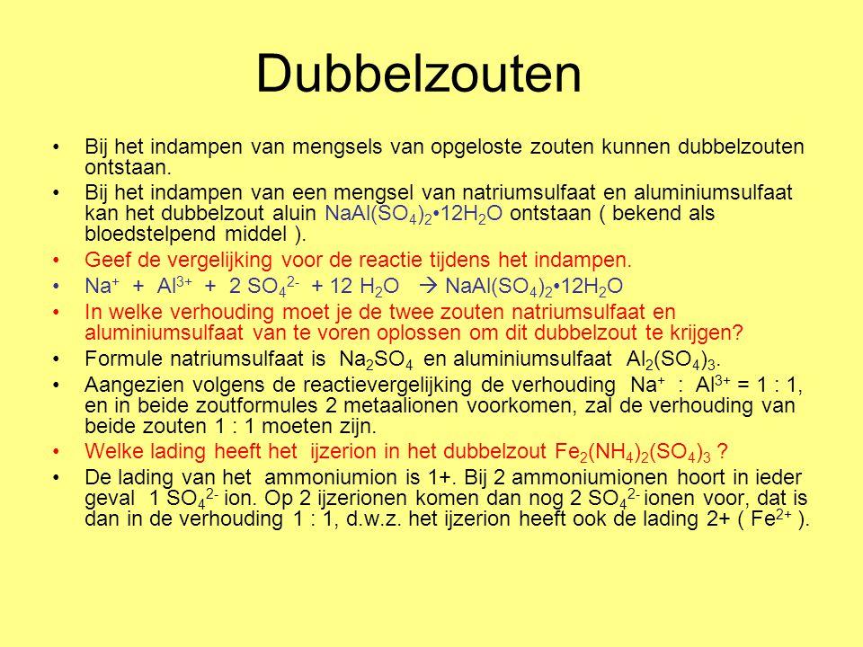 Dubbelzouten Bij het indampen van mengsels van opgeloste zouten kunnen dubbelzouten ontstaan.