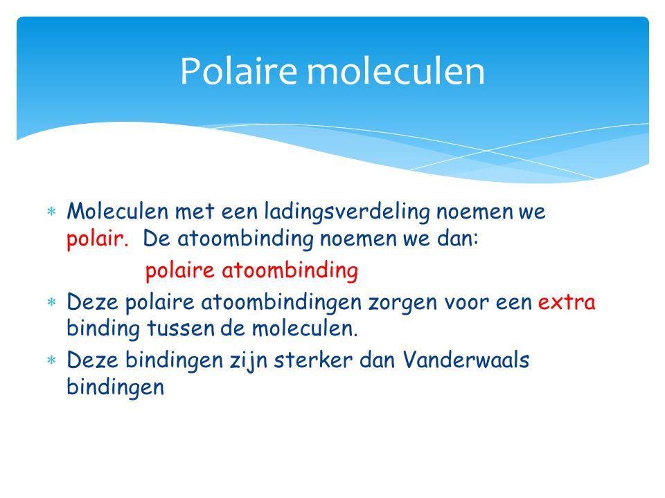 Polaire moleculen Moleculen met een ladingsverdeling noemen we polair. De atoombinding noemen we dan: