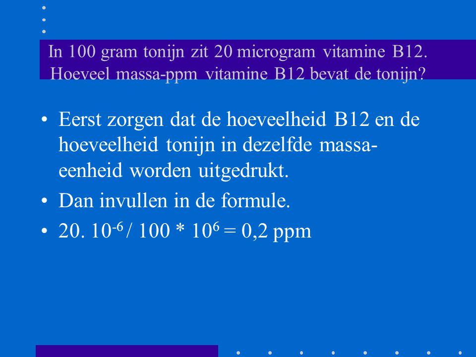 Dan invullen in de formule. 20. 10-6 / 100 * 106 = 0,2 ppm