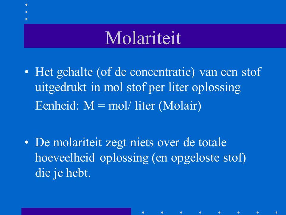 Molariteit Het gehalte (of de concentratie) van een stof uitgedrukt in mol stof per liter oplossing.