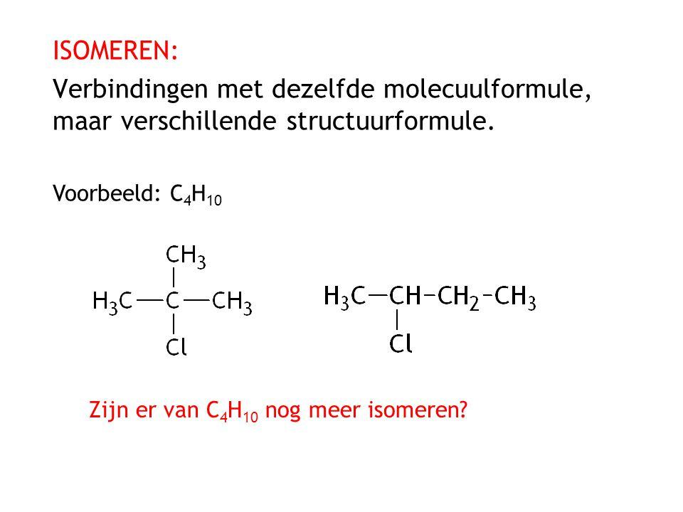 ISOMEREN: Verbindingen met dezelfde molecuulformule, maar verschillende structuurformule. Voorbeeld: C4H10.