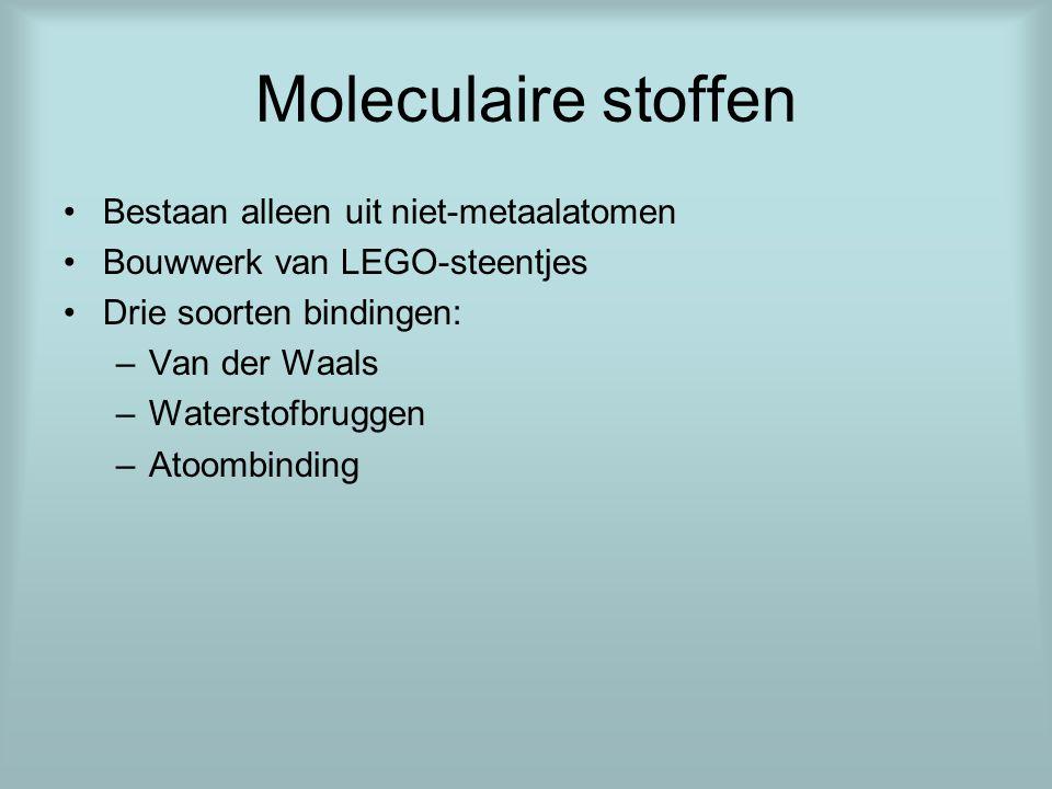 Moleculaire stoffen Bestaan alleen uit niet-metaalatomen