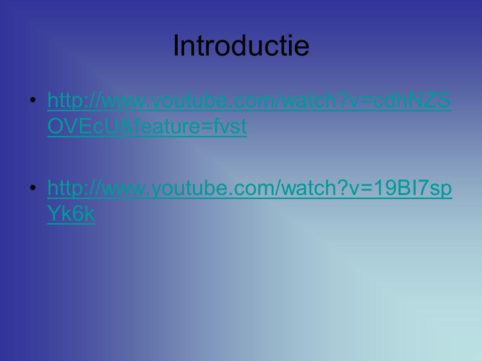 Introductie http://www.youtube.com/watch v=cdhNZSOVEcU&feature=fvst