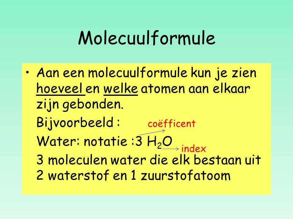 Molecuulformule Aan een molecuulformule kun je zien hoeveel en welke atomen aan elkaar zijn gebonden.