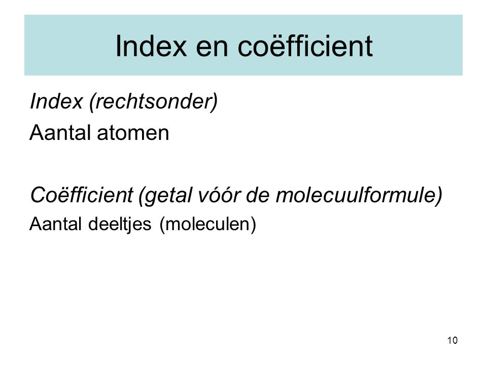 Index en coëfficient Index (rechtsonder) Aantal atomen