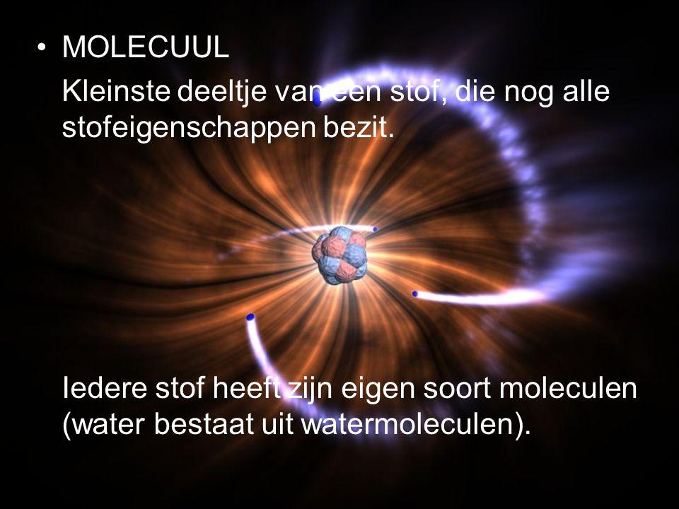 MOLECUUL Kleinste deeltje van een stof, die nog alle stofeigenschappen bezit.