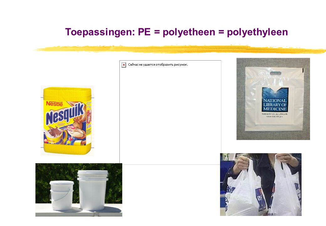 Toepassingen: PE = polyetheen = polyethyleen