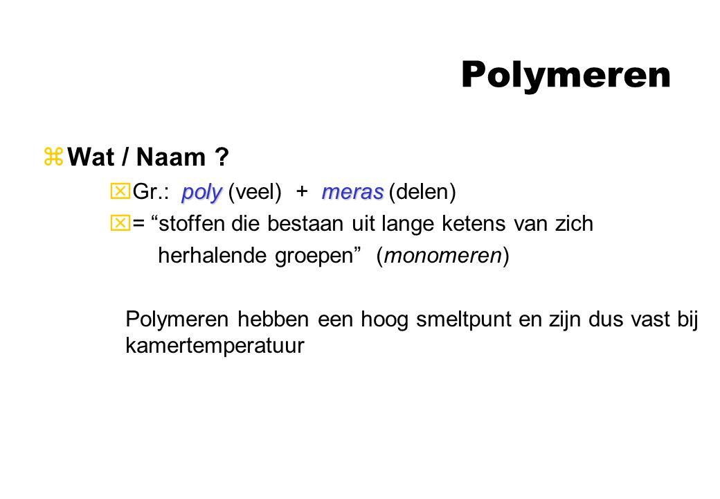 Polymeren Wat / Naam Gr.: poly (veel) + meras (delen)