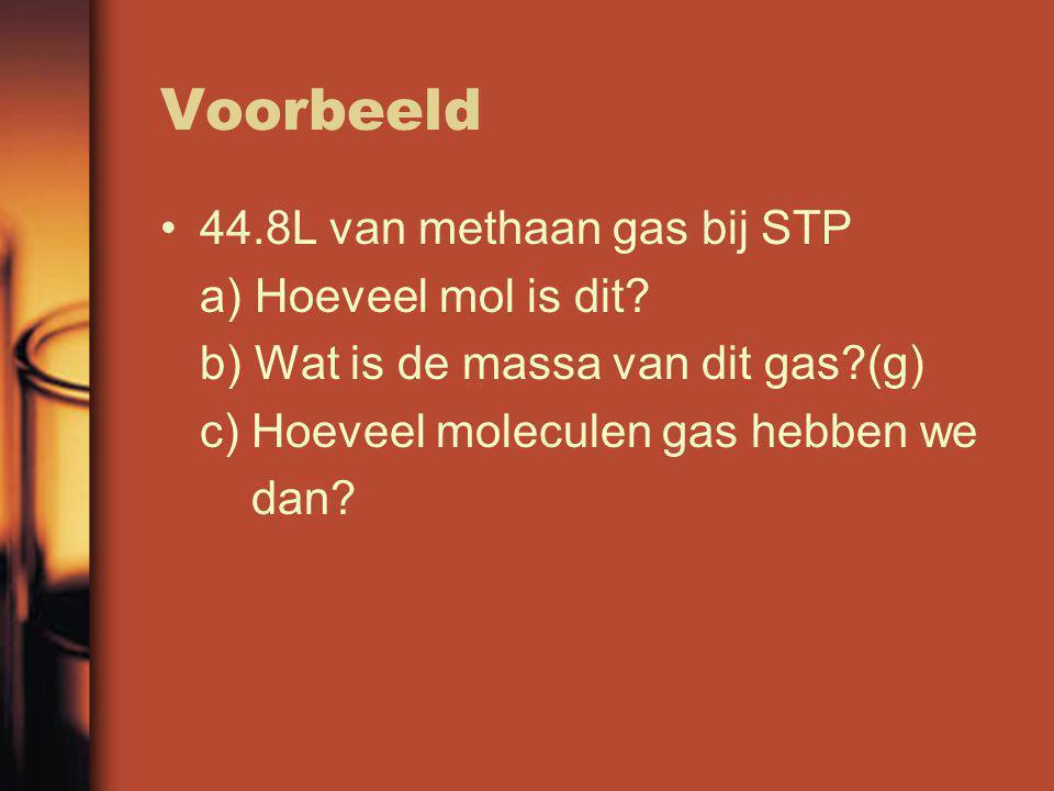 Voorbeeld 44.8L van methaan gas bij STP a) Hoeveel mol is dit