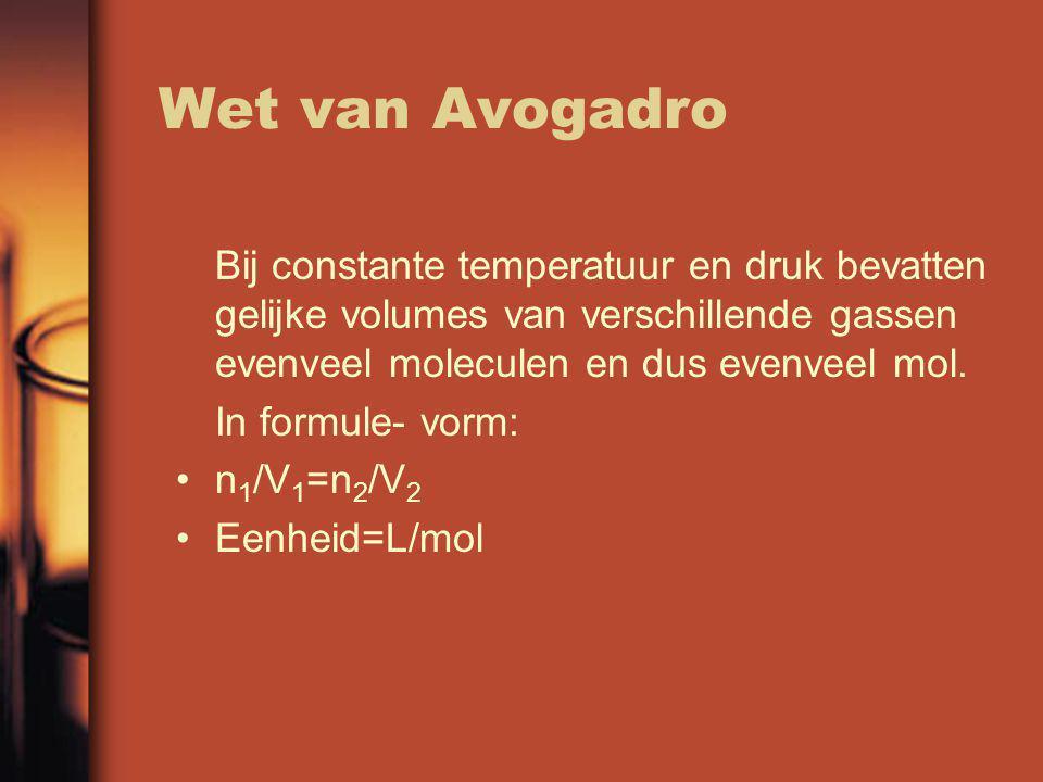Wet van Avogadro Bij constante temperatuur en druk bevatten gelijke volumes van verschillende gassen evenveel moleculen en dus evenveel mol.