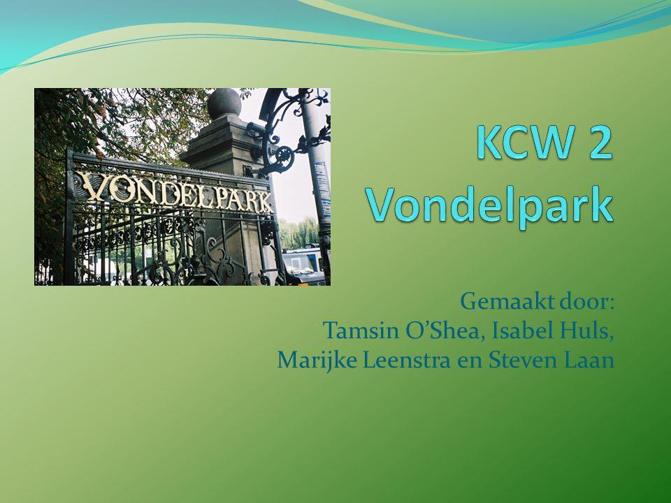 KCW 2 Vondelpark Gemaakt door: Tamsin O'Shea, Isabel Huls, Marijke Leenstra en Steven Laan
