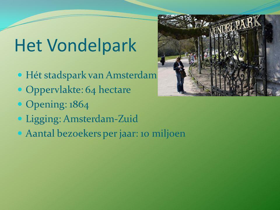 Het Vondelpark Hét stadspark van Amsterdam Oppervlakte: 64 hectare