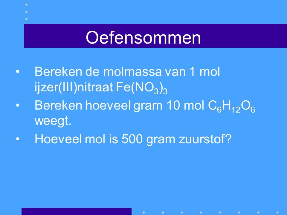 Oefensommen Bereken de molmassa van 1 mol ijzer(III)nitraat Fe(NO3)3