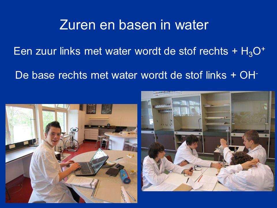 Zuren en basen in water Een zuur links met water wordt de stof rechts + H3O+ De base rechts met water wordt de stof links + OH-