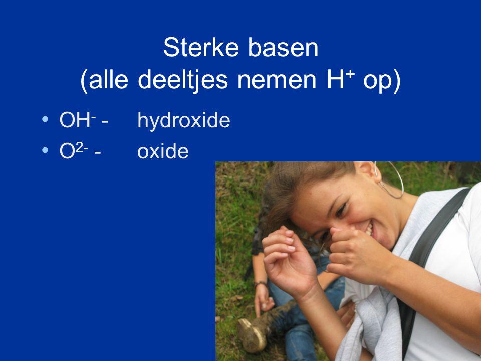 Sterke basen (alle deeltjes nemen H+ op)