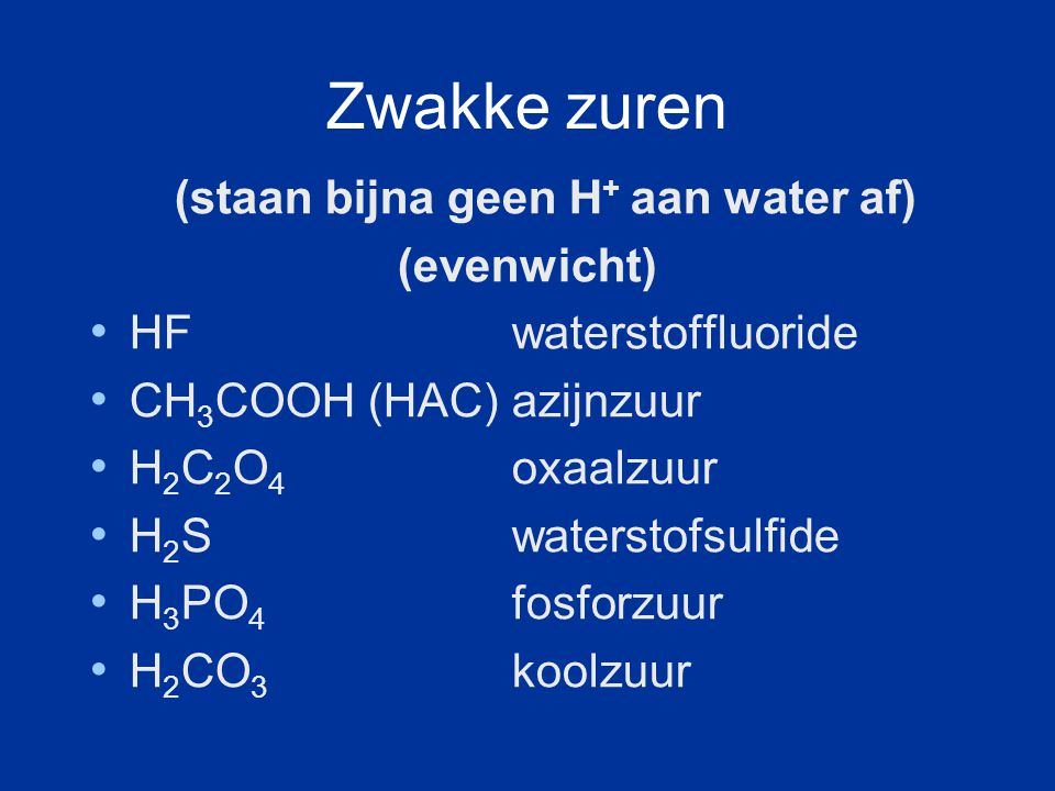 (staan bijna geen H+ aan water af)