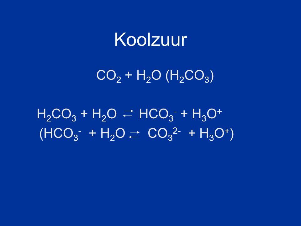 Koolzuur CO2 + H2O (H2CO3) H2CO3 + H2O HCO3- + H3O+ (HCO3- + H2O CO32- + H3O+)