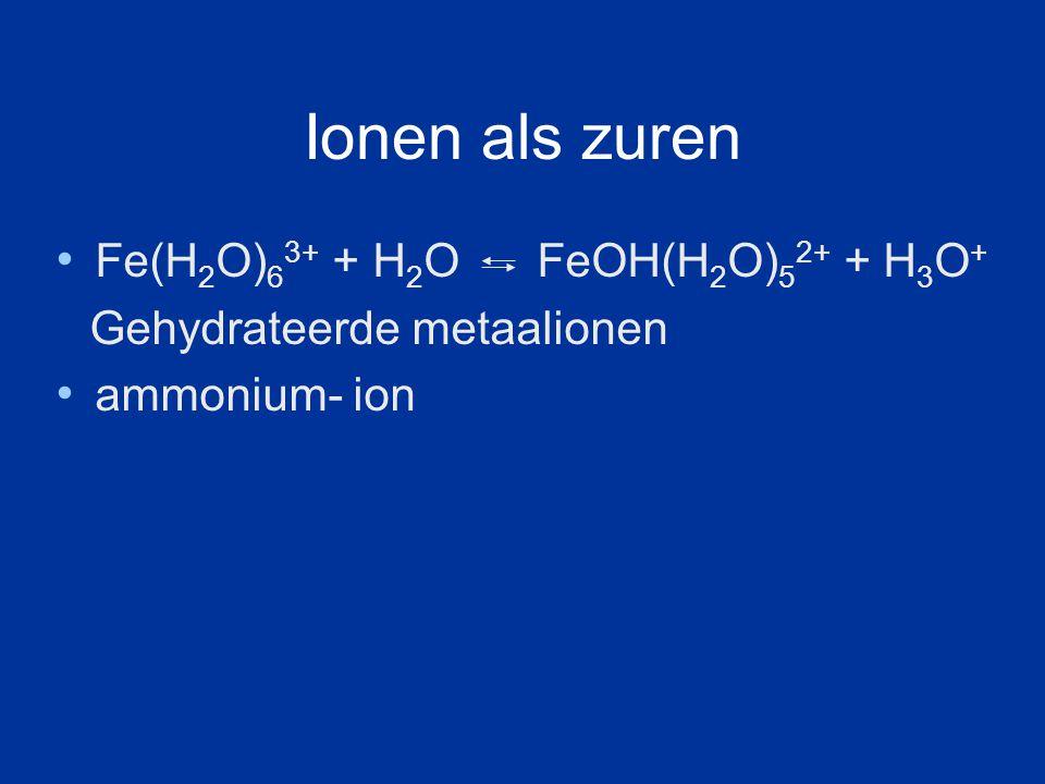Ionen als zuren Fe(H2O)63+ + H2O FeOH(H2O)52+ + H3O+