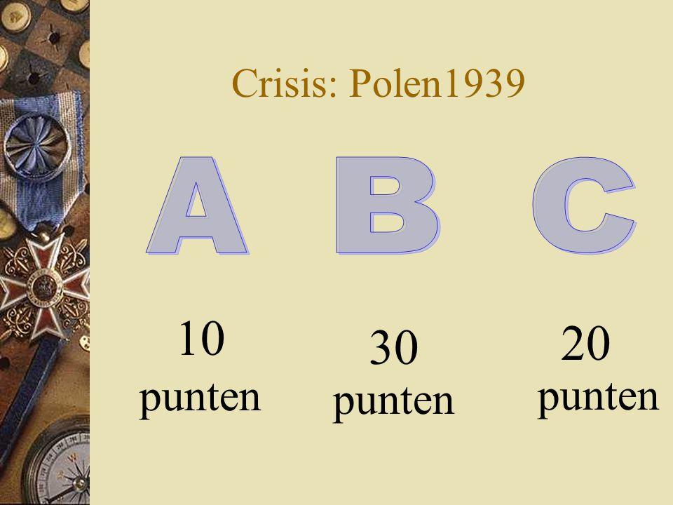 Crisis: Polen1939 20 punten 10 punten 30 punten A B C