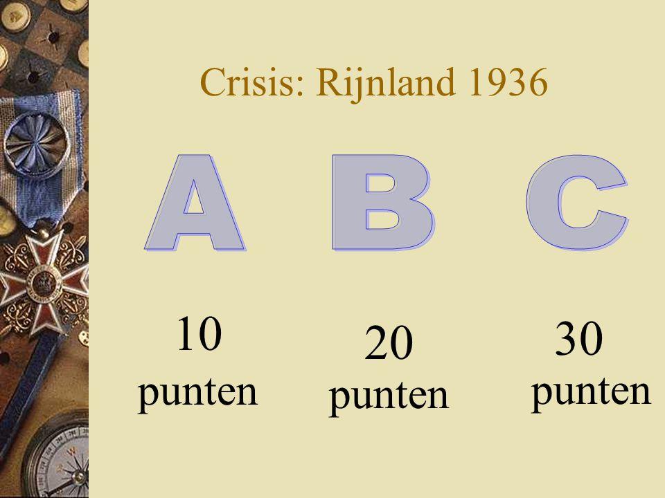 Crisis: Rijnland 1936 30 punten 10 punten 20 punten A B C