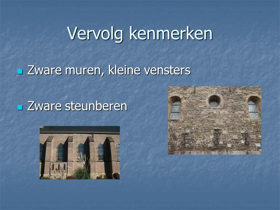 Vervolg kenmerken Zware muren, kleine vensters Zware steunberen