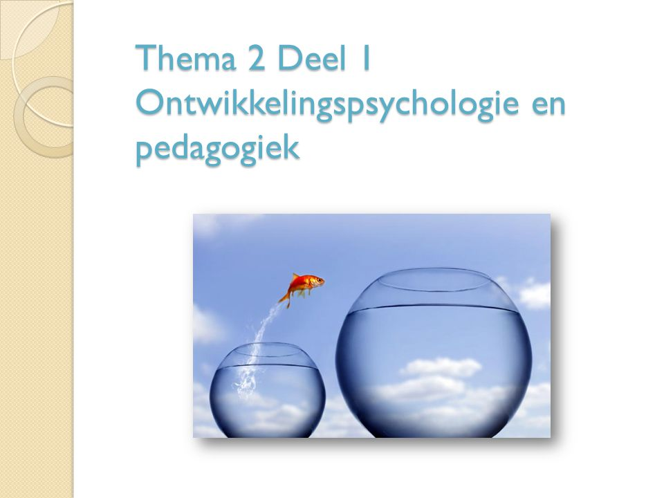Thema 2 Deel 1 Ontwikkelingspsychologie en pedagogiek