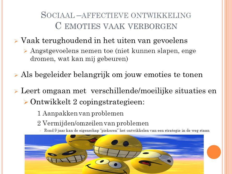 Sociaal –affectieve ontwikkeling C emoties vaak verborgen