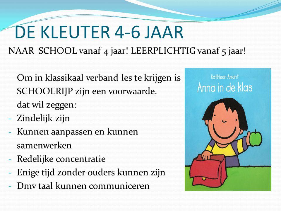 DE KLEUTER 4-6 JAAR NAAR SCHOOL vanaf 4 jaar! LEERPLICHTIG vanaf 5 jaar! Om in klassikaal verband les te krijgen is.