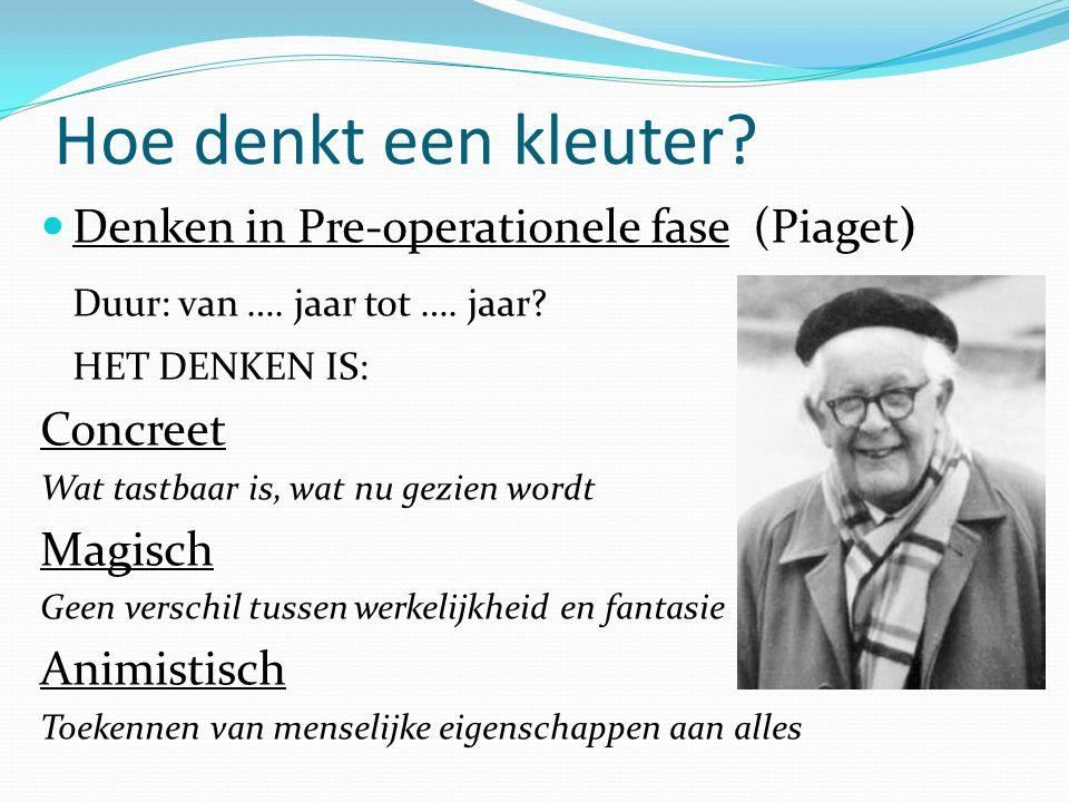 Hoe denkt een kleuter Denken in Pre-operationele fase (Piaget)