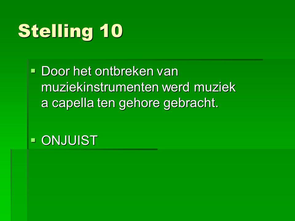 Stelling 10 Door het ontbreken van muziekinstrumenten werd muziek a capella ten gehore gebracht.