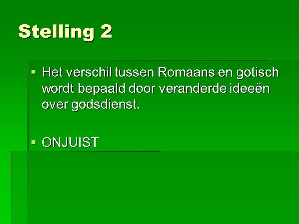 Stelling 2 Het verschil tussen Romaans en gotisch wordt bepaald door veranderde ideeën over godsdienst.