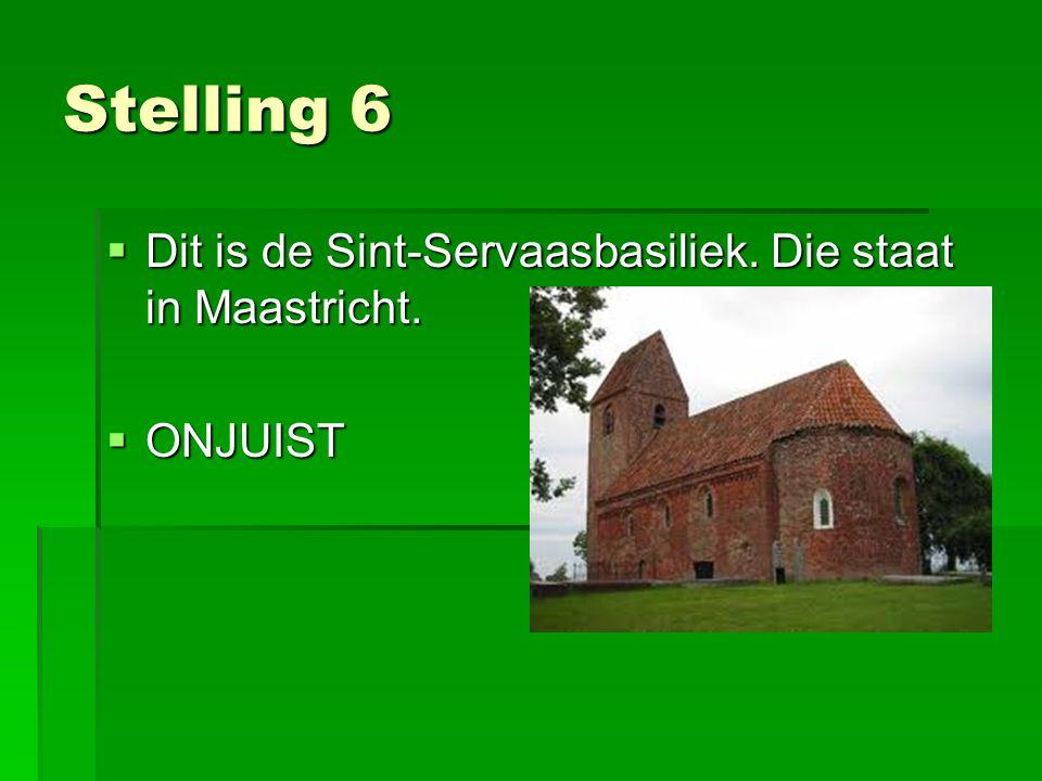 Stelling 6 Dit is de Sint-Servaasbasiliek. Die staat in Maastricht.