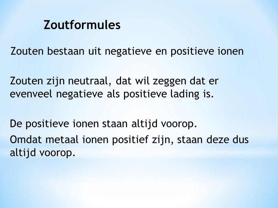 Zoutformules Zouten bestaan uit negatieve en positieve ionen