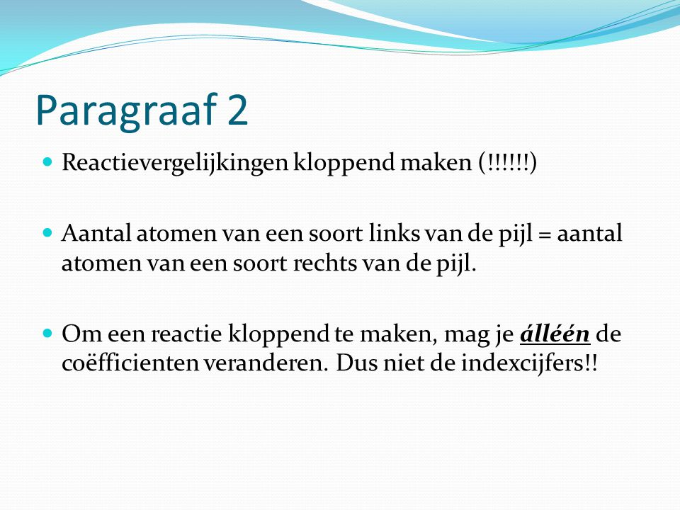 Paragraaf 2 Reactievergelijkingen kloppend maken (!!!!!!)