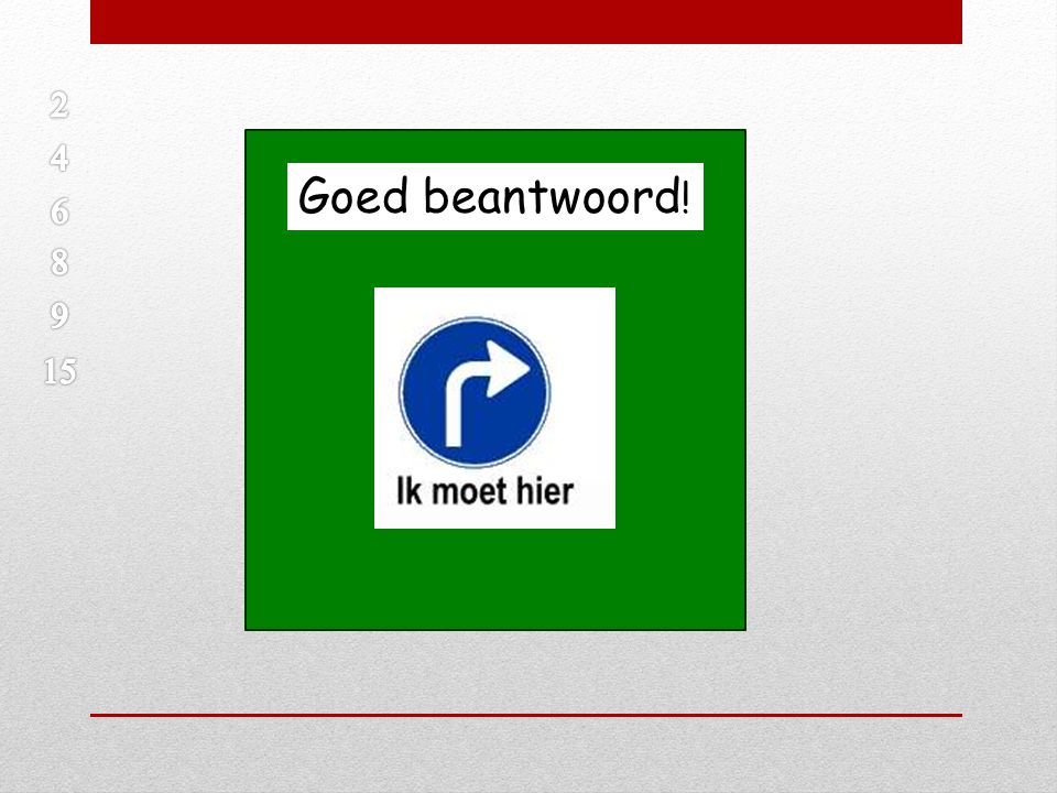 2 4 Goed beantwoord! 6 8 9 15