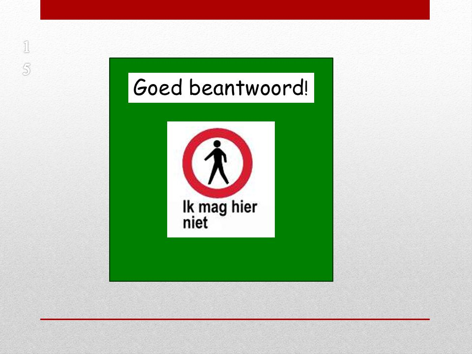 1 5 Goed beantwoord!