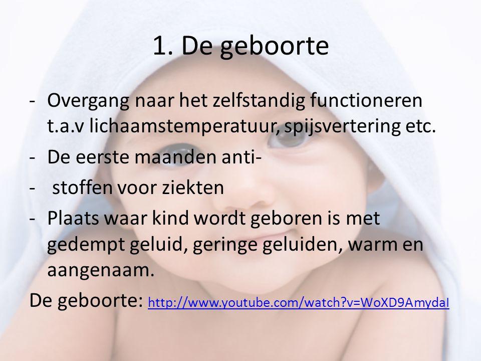 1. De geboorte Overgang naar het zelfstandig functioneren t.a.v lichaamstemperatuur, spijsvertering etc.