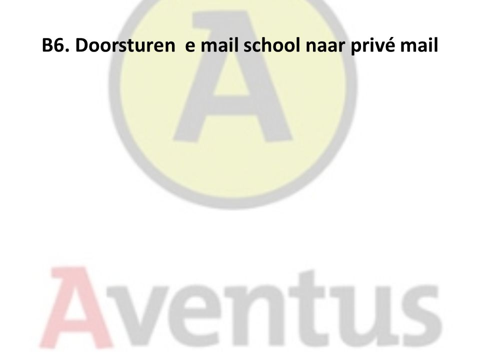 B6. Doorsturen e mail school naar privé mail