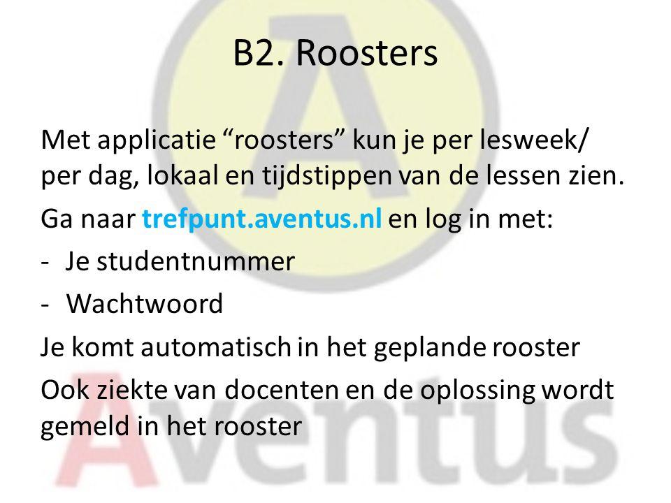 B2. Roosters Met applicatie roosters kun je per lesweek/ per dag, lokaal en tijdstippen van de lessen zien.