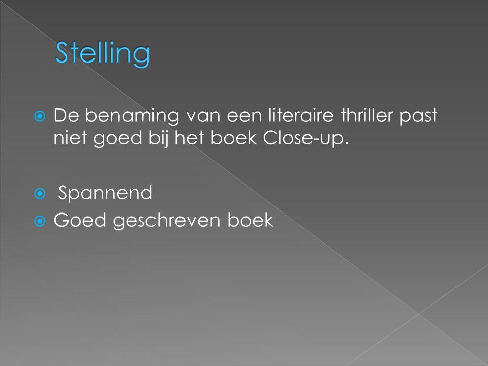 Stelling De benaming van een literaire thriller past niet goed bij het boek Close-up. Spannend. Goed geschreven boek.