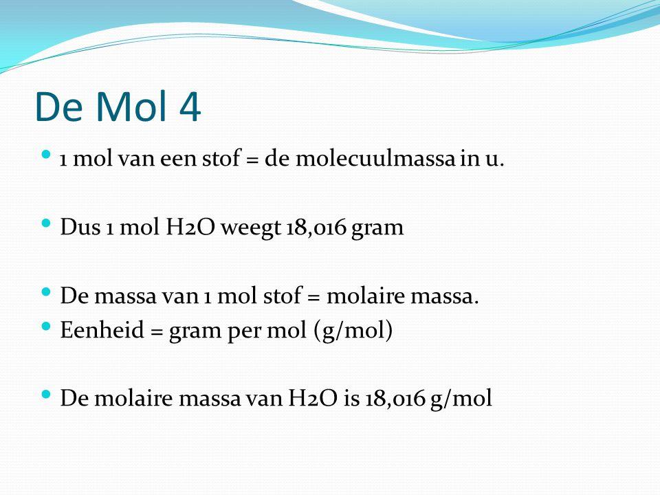 De Mol 4 1 mol van een stof = de molecuulmassa in u.