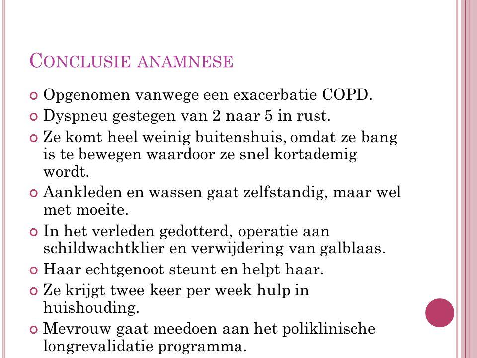 Conclusie anamnese Opgenomen vanwege een exacerbatie COPD.