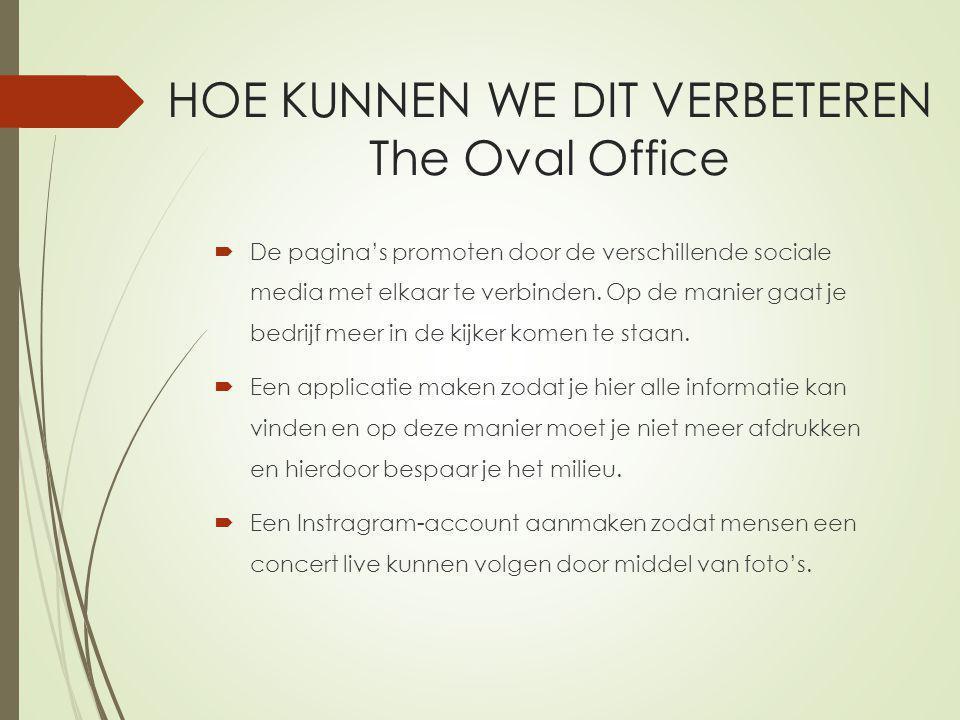 HOE KUNNEN WE DIT VERBETEREN The Oval Office