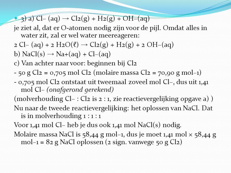 3) a) Cl– (aq) → Cl2(g) + H2(g) + OH–(aq)