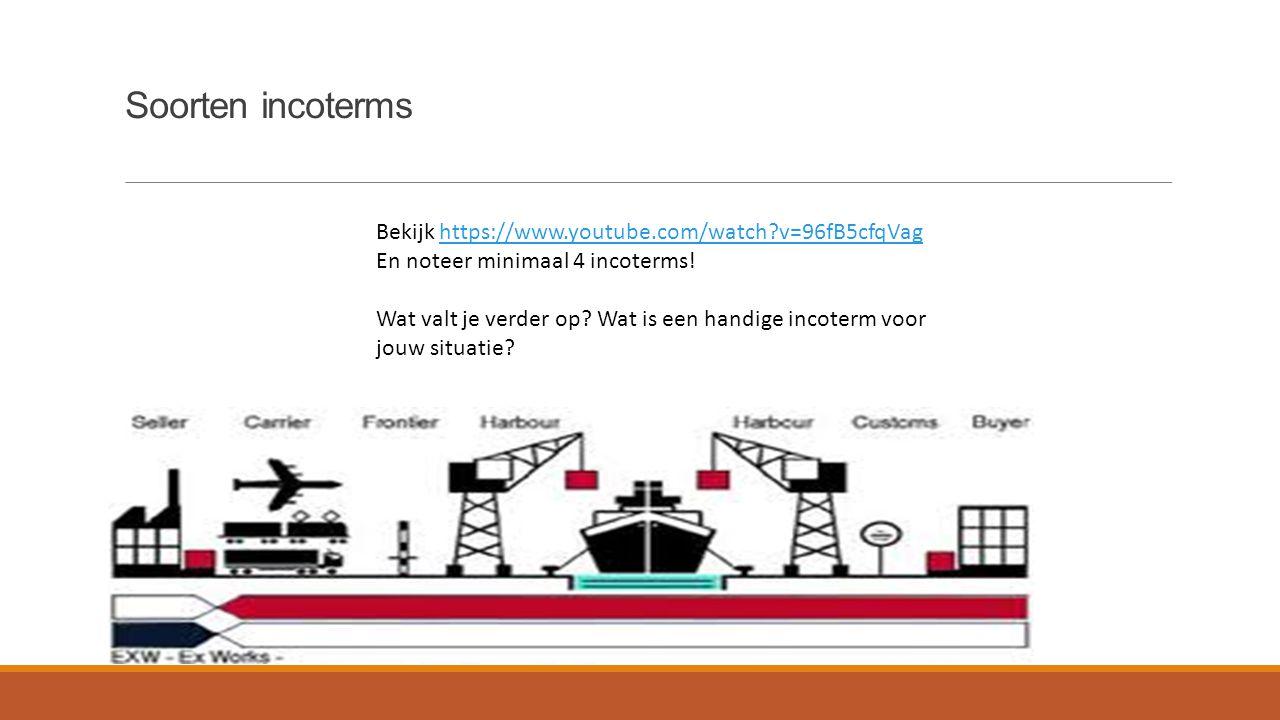 Soorten incoterms Bekijk https://www.youtube.com/watch v=96fB5cfqVag
