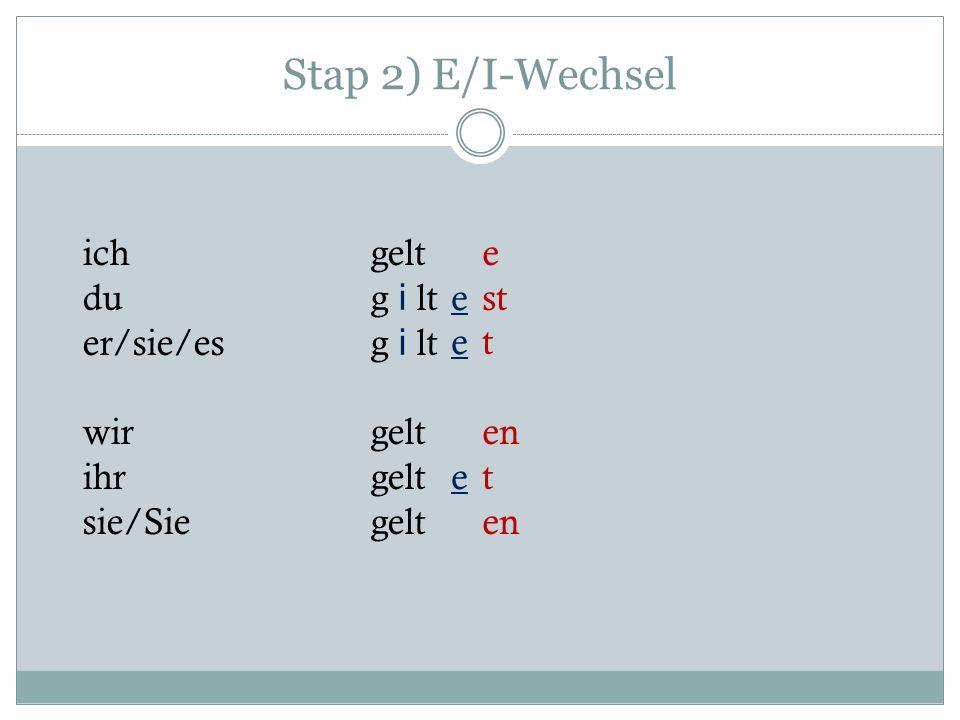 Stap 2) E/I-Wechsel ich gelt du g i lt er/sie/es g i lt wir gelt