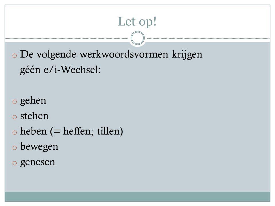 Let op! De volgende werkwoordsvormen krijgen géén e/i-Wechsel: gehen