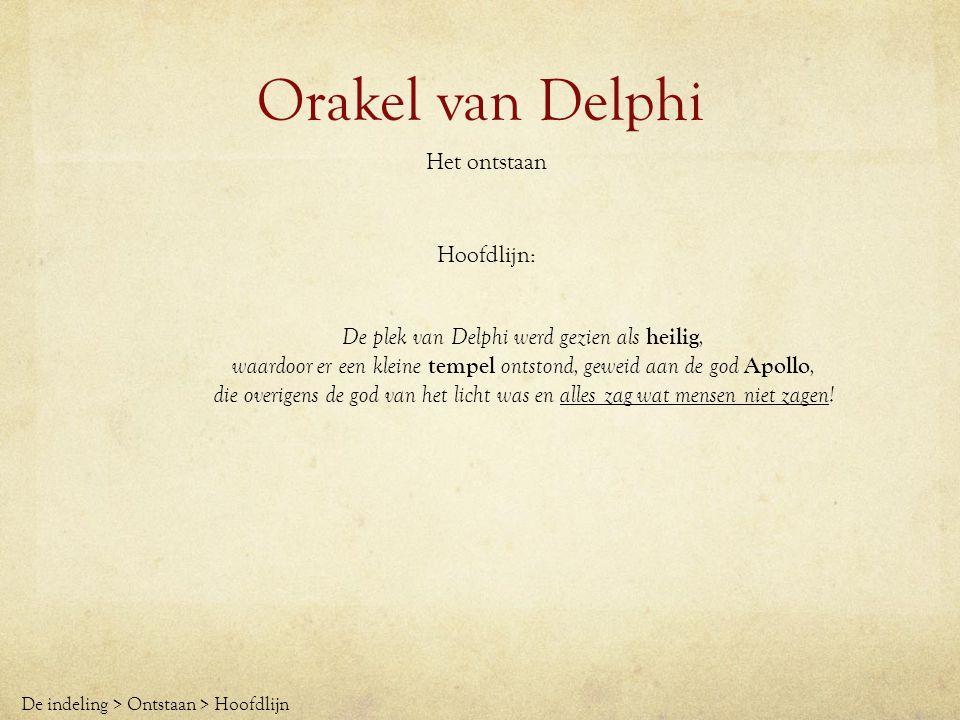 Orakel van Delphi Het ontstaan Hoofdlijn: