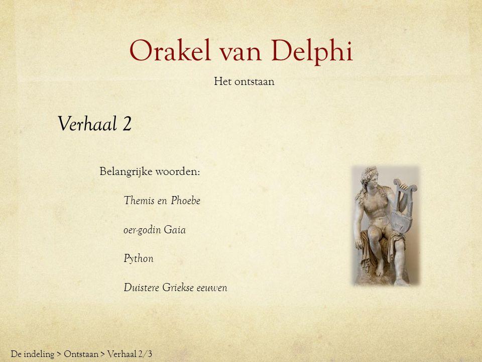 Orakel van Delphi Verhaal 2 Het ontstaan Belangrijke woorden: