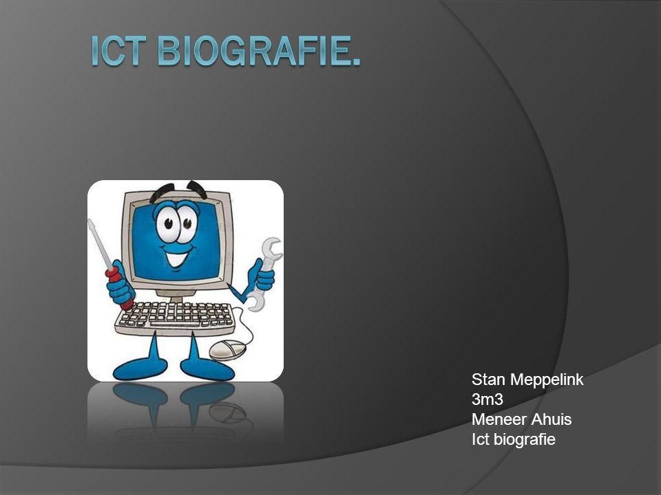 Ict Biografie. Stan Meppelink 3m3 Meneer Ahuis Ict biografie